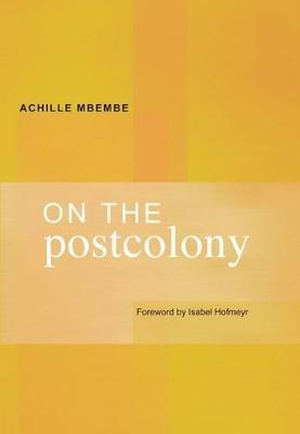 On the postcolony - Mbembe, Achille