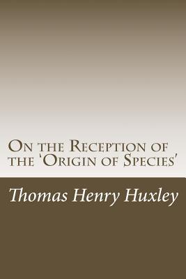 On the Reception of the 'Origin of Species' - Huxley, Thomas Henry