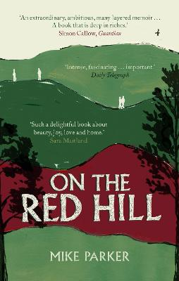 On the Red Hill: Where Four Lives Fell Into Place - Parker, Mike