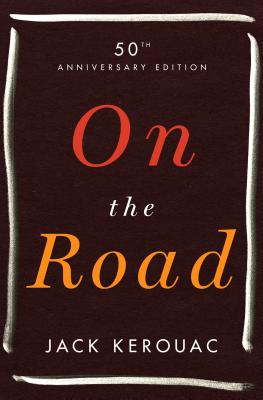 On the Road: 50th Anniversary Edition - Kerouac, Jack