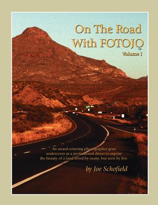 On the Road with Fotojo: An Award Winning Photographer Goes Undercover to Capture the Beauty of a Land Loved by Many But Seen by Few. - Schofield, Joe