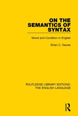 On the Semantics of Syntax: Mood and Condition in English - Davies, Eirian C.