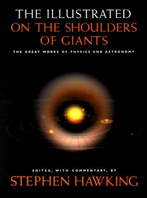 On the Shoulders of Giants: The Great Works of Physics and Astronomy - Hawking, Stephen