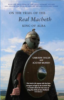 On the Trail of the Real Macbeth, King of Alba - Taylor, Cameron