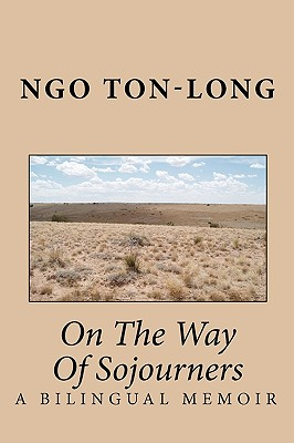 On the Way of Sojourners: A Bilingual Memoir - Ton-Long, Ngo