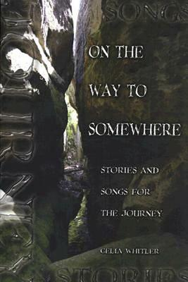 On the Way to Somewhere: Stories and Songs for the Journey - Whitler, Celia