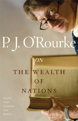 On the Wealth of Nations: Books That Changed the World - O'Rourke, P. J.