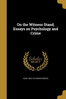 On the Witness Stand; Essays on Psychology and Crime - Munsterberg, Hugo 1863-1916