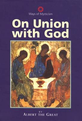 On Union with God: Christianity - Albertus, Magnus, Saint, and Magnus, Albertus, Professor