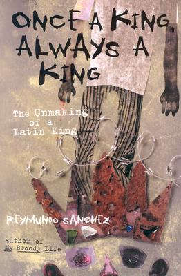 Once a King, Always a King: The Unmaking of a Latin King - Sanchez, Reymundo