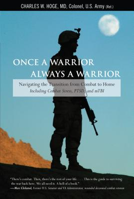 Once a Warrior, Always a Warrior: Navigating the Transition from Combat to Home--Including Combat Stress, PTSD, and mTBI - Hoge, Charles
