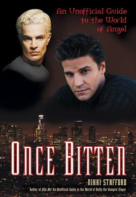 Once Bitten: An Unofficial Guide to the World of Angel - Stafford, Nikki