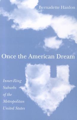 Once the American Dream: Inner-Ring Suburbs of the Metropolitan United States - Hanlon, Bernadette