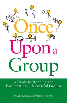 Once Upon a Group: A Guide to Running and Participating in Successful Groups Second Edition - Kindred, Maggie, and Kindred, Michael