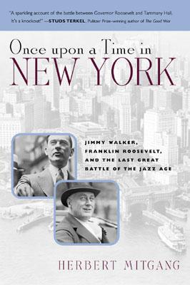 Once Upon a Time in New York: Jimmy Walker, Franklin Roosevelt, and the Last Great Battle of the Jazz Age - Mitgang, Herbert