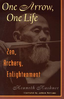 One Arrow, One Life: Zen, Archery, Enlightenment - Kushner, Kenneth