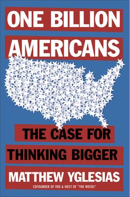 One Billion Americans - Yglesias, Matthew