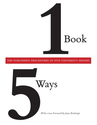 One Book/Five Ways: The Publishing Procedures of Five University Presses - Association of American University Press (Editor)