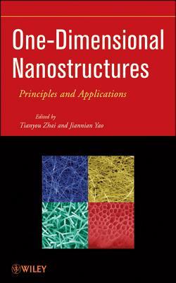 One-Dimensional Nanostructures: Principles and Applications - Zhai, Tianyou, and Yao, Jiannian