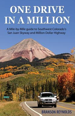 One Drive in a Million: A Mile-By-Mile Guide to Southwest Colorado's San Juan Skyway and Million Dollar Highway - Reynolds, Branson