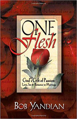 One Flesh: God's Gift of Passion: Love, Sex and Romance in Marriage - Yandian, Bob