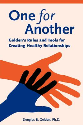 One for Another - Golden's Rules and Tools for Creating Healthy Relationships - Golden, Douglas