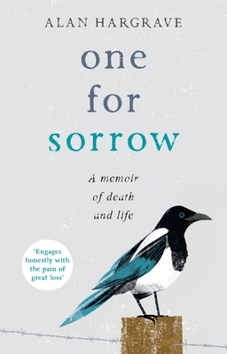 One for Sorrow: A Memoir of Death and Life - Hargrave, Alan