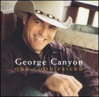 One Good Friend - George Canyon