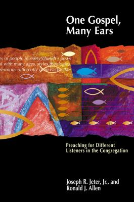 One Gospel, Many Ears: Preaching for Different Listeners in the Congregation - Jeter, Joseph, Dr., and Allen, Ronald J, Dr.