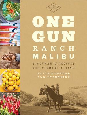 One Gun Ranch, Malibu: Biodynamic Recipes for Vibrant Living - Eysenring, Ann