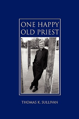 One Happy Old Priest - Sullivan, Thomas K