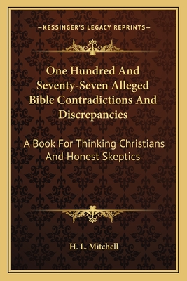 One Hundred and Seventy-Seven Alleged Bible Contradictions and Discrepancies: A Book for Thinking Christians and Honest Skeptics - Mitchell, H L