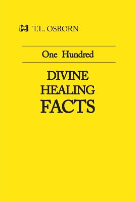 One Hundred Divine Healing Facts - Osborn, T L