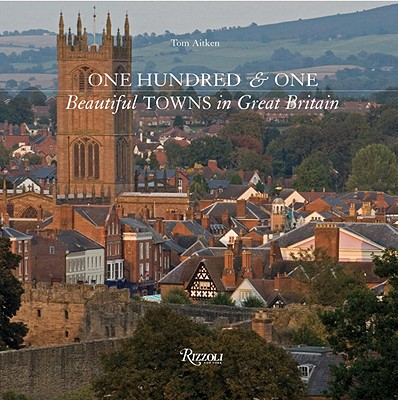 One Hundred & One Beautiful Towns in Great Britain - Aitken, Tom