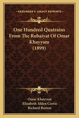 One Hundred Quatrains from the Rubaiyat of Omar Khayyam (1899) - Khayyam, Omar, and Curtis, Elizabeth Alden, and Burton, Richard (Introduction by)