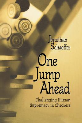 One Jump Ahead:: Challenging Human Supremacy in Checkers - Schaeffer, Jonathan, and Schaffer, Jonathan