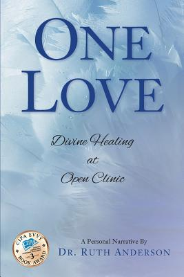 One Love: Divine Healing at Open Clinic - Anderson, Ruth, Ph.D.