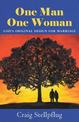 One Man One Woman: God's Original Design for Marriage - Stellpflug, Craig