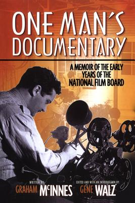 One Man's Documentary: A Memoir of the Early Years of the National Film Board - McInnes