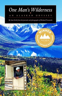 One Man's Wilderness: An Alaskan Odyssey - Proenneke, Richard L, and Keith, Sam