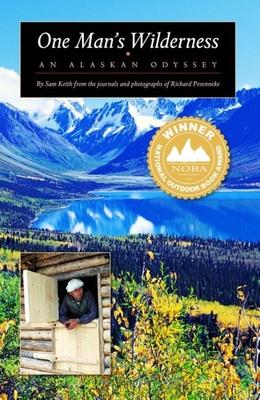 One Man's Wilderness: An Alaskan Odyssey - Keith, Sam, and Proenneke, Richard L (Photographer)