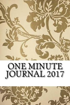 One Minute Journal 2017: Happier You in One Minute a Day for Men and Women - Gratitude Journal 2017, Best