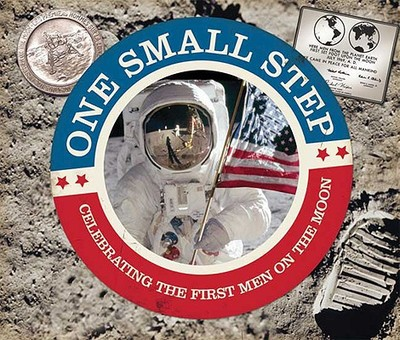One Small Step: Celebrating the First Men on the Moon - Stone, Jerry, and Martin, Ruth (Editor), and Mansfield, Andy, (Pa (Designer)
