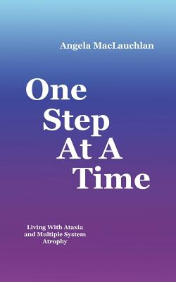 One Step at a Time: Living with Ataxia and Multiple System Atrophy - MacLauchlan, Angela