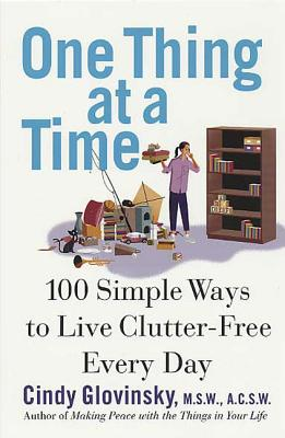 One Thing at a Time: 100 Simple Ways to Live Clutter-Free Every Day - Glovinsky, Cindy, M.S.W., A.C.S.W.