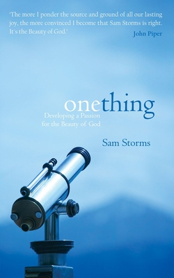 One Thing: Developing a Passion for the Beauty of God - Storms, Sam, Dr.