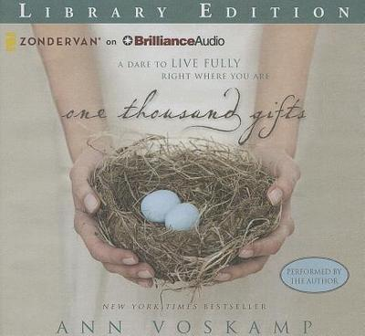 One Thousand Gifts: A Dare to Live Fully Right Where You Are - Voskamp, Ann (Performed by)