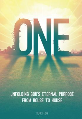 One: Unfolding God's Eternal Purpose from House to House - Hon, Henry