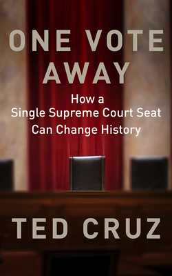 One Vote Away: How a Single Supreme Court Seat Can Change History - Cruz, Ted, and Pabon, Timothy Andr (Read by)