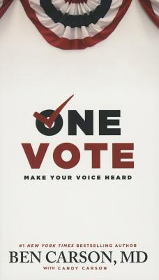 One Vote: Make Your Voice Heard - Carson, Ben, MD, and Carson, Candy
